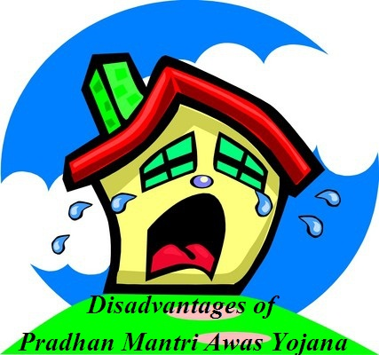 Disadvantages of Pradhan Mantri Awas Yojana