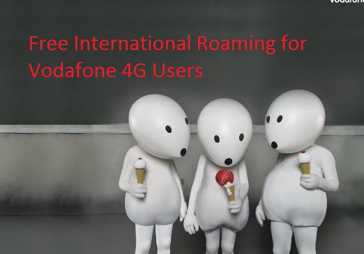 Free International Roaming for Vodafone 4G Users
